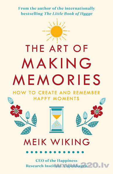 Art of Making Memories : How to Create and Remember Happy Moments, The