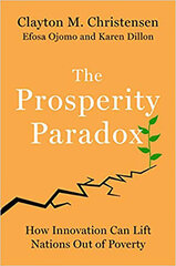 Prosperity Paradox : How Innovation Can Lift Nations Out of Poverty, The