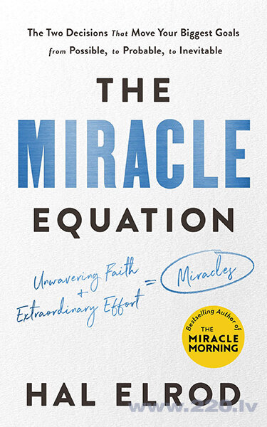 Miracle Equation : The Two Decisions That Move Your Biggest Goals from Possible, to Probable,The