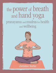 Power of Breath and Hand Yoga : Pranayama and Mudras for Health and Well-Being, The