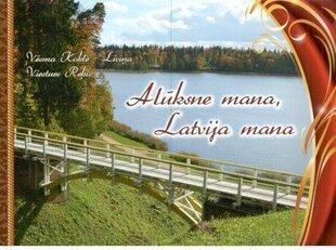 Alūksne mana, Latvija mana