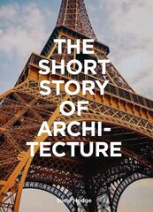 Short Story of Architecture : A Pocket Guide to Key Styles, Buildings, Elements & Materials, The cena un informācija | Grāmatas par arhitektūru | 220.lv
